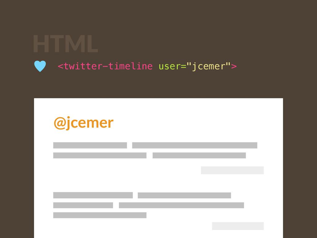 """<twitter-timeline user=""""jcemer""""> ♥ HTML @jcemer"""
