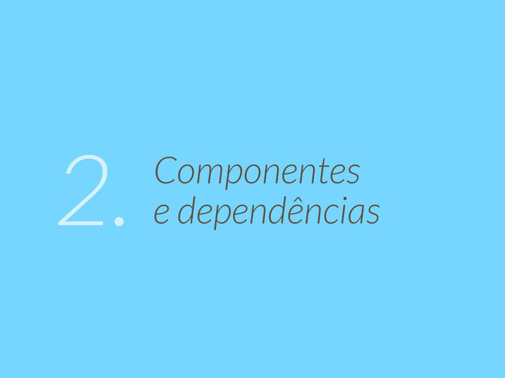 Componentes  e dependências 2.