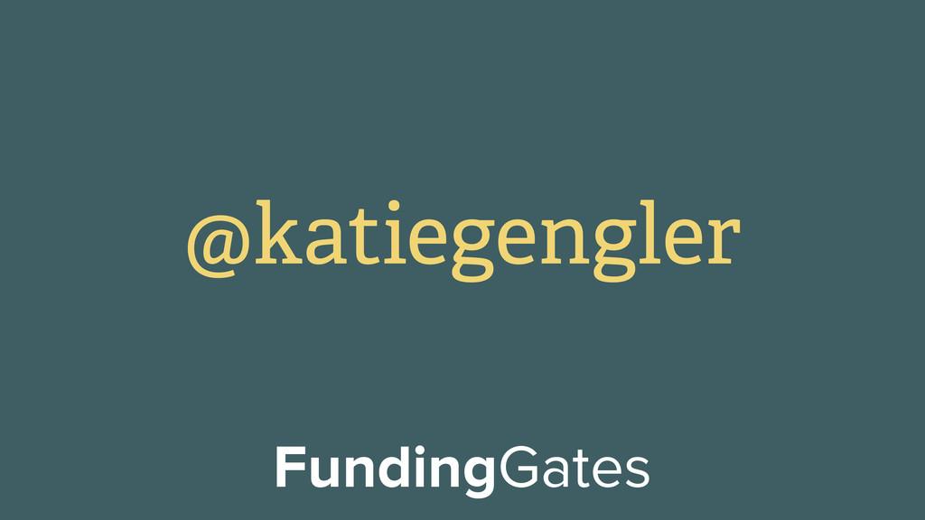 @katiegengler FundingGates