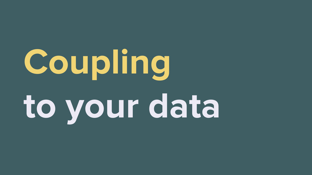 Coupling to your data