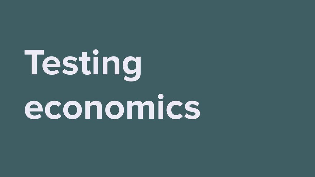 Testing economics
