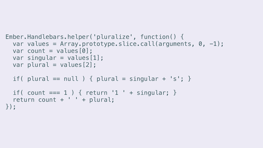 Ember.Handlebars.helper('pluralize', function()...