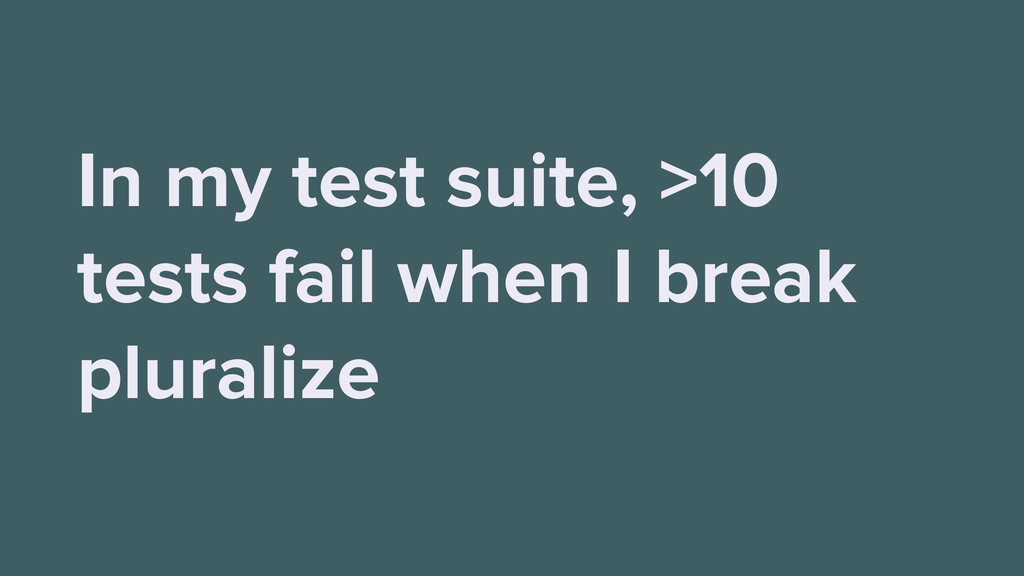 In my test suite, >10 tests fail when I break p...