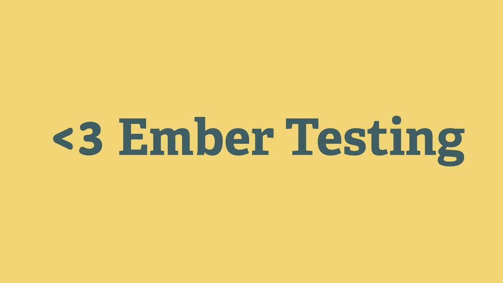 <3 Ember Testing