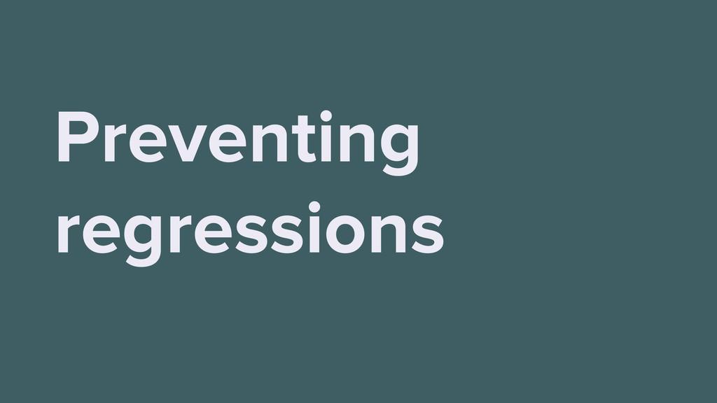 Preventing regressions