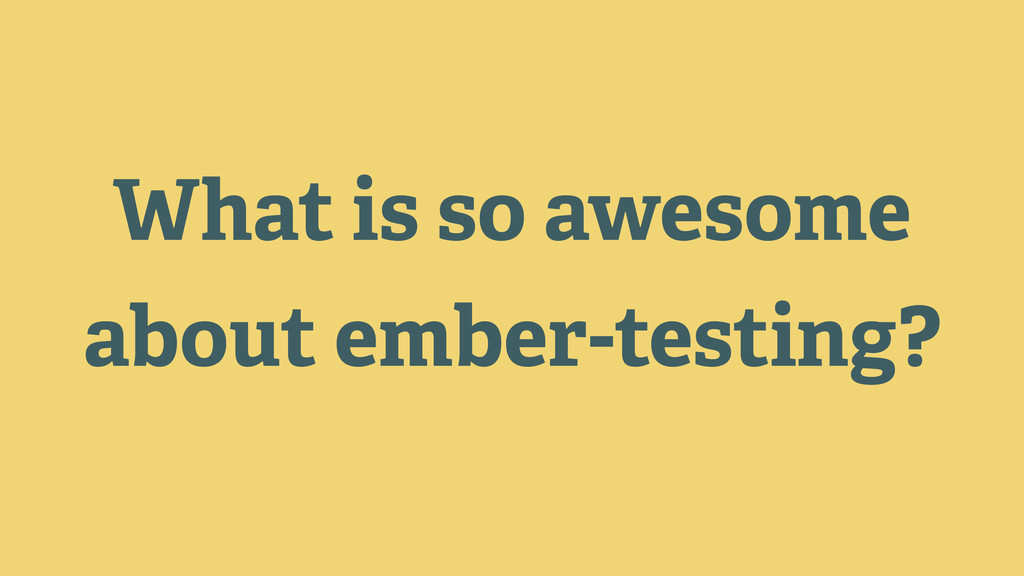What is so awesome about ember-testing?