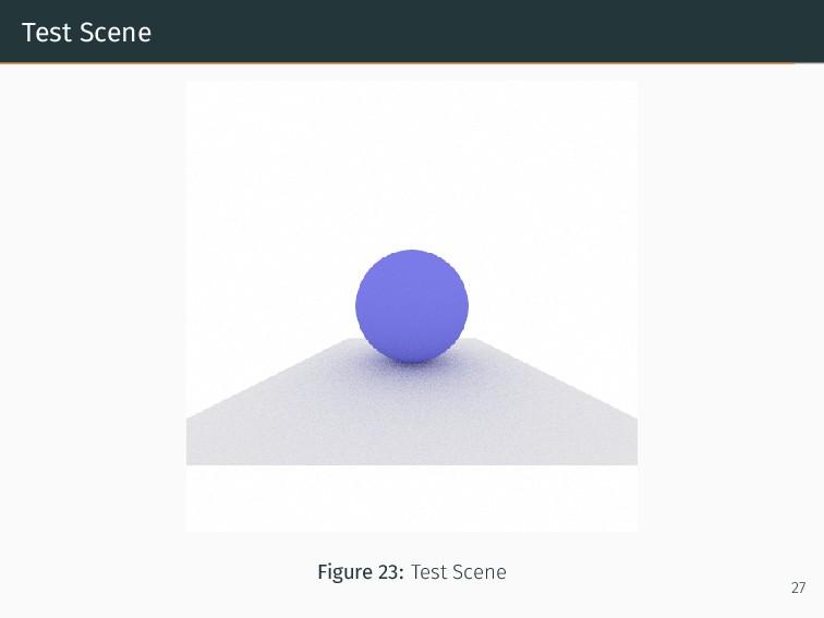 Test Scene Figure 23: Test Scene 27