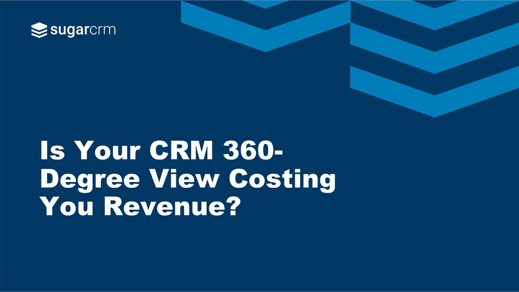 Is Your CRM 360- Degree View Costing You Revenu...