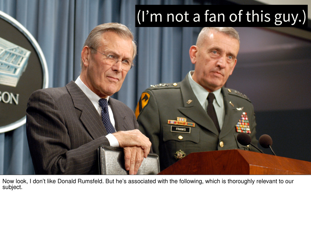 Now look, I don't like Donald Rumsfeld. But he'...