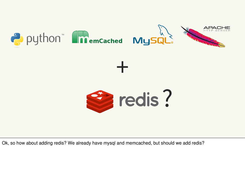 Ok, so how about adding redis? We already have ...