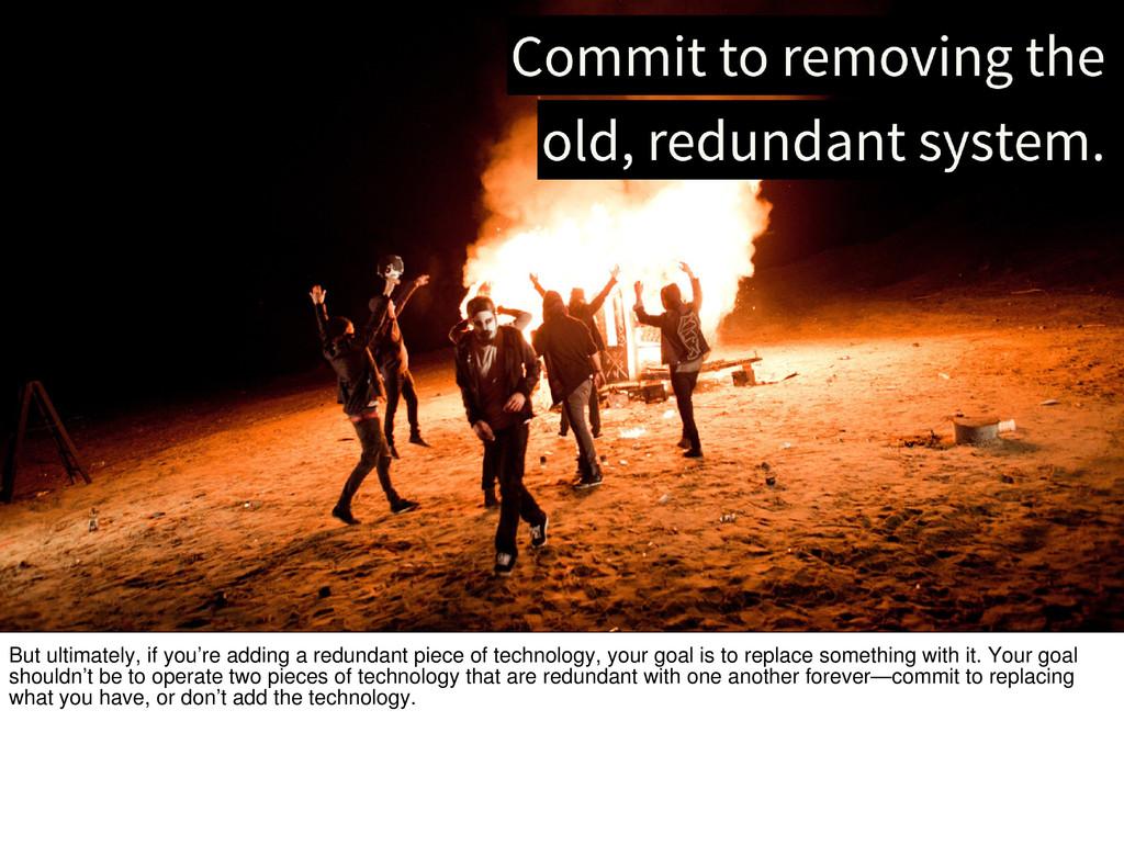 But ultimately, if you're adding a redundant pi...