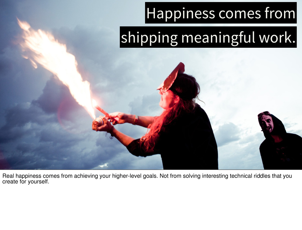 Real happiness comes from achieving your higher...