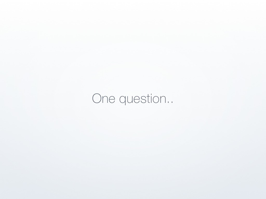 One question..
