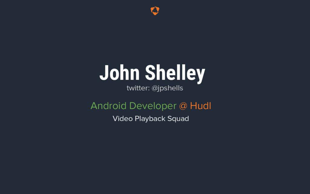 John Shelley Android Developer @ Hudl Video Pla...