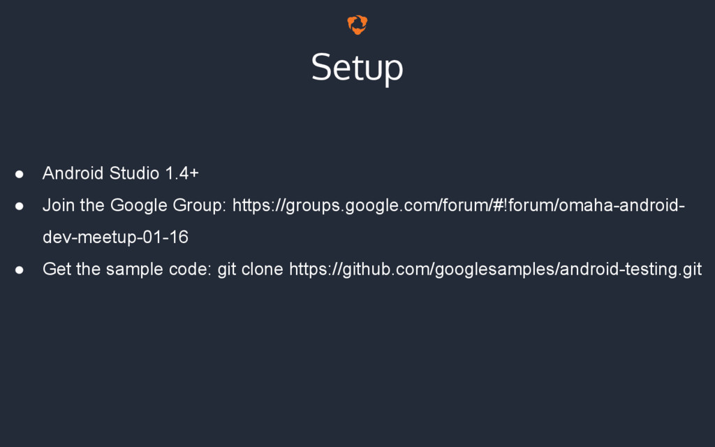 Setup ● Android Studio 1.4+ ● Join the Google G...