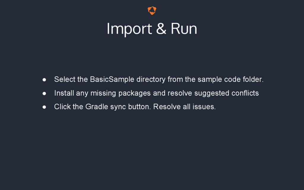 Import & Run ● Select the BasicSample directory...