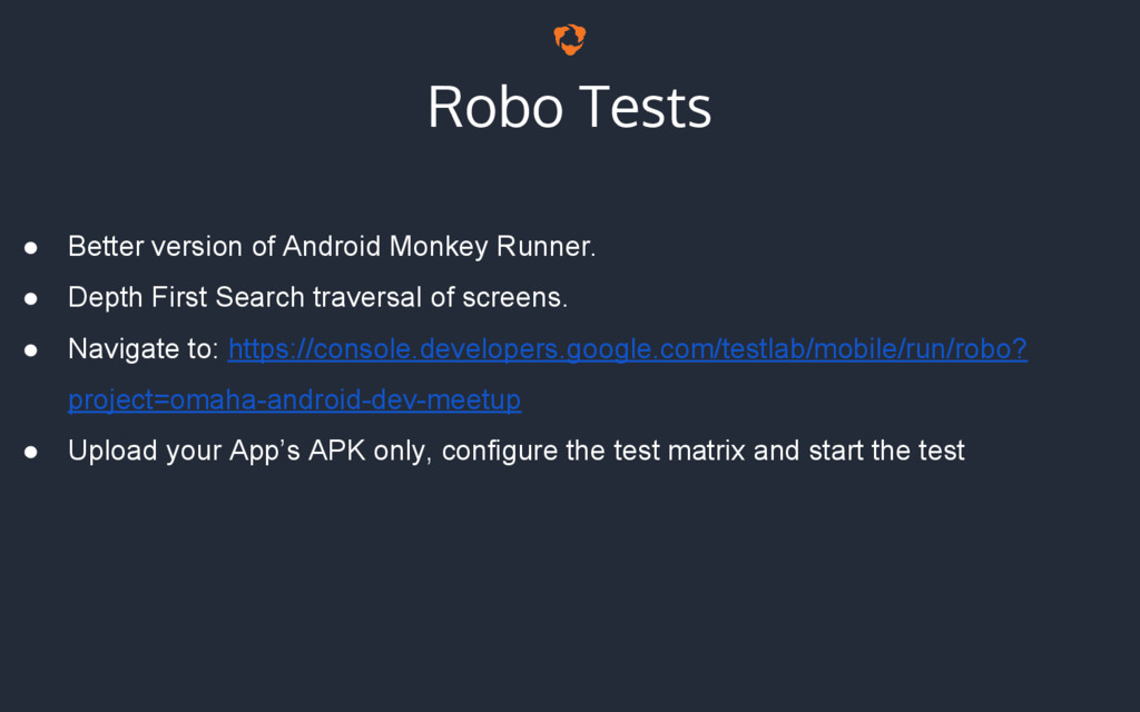 Robo Tests ● Better version of Android Monkey R...