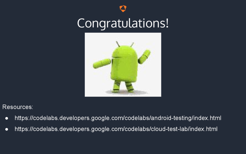 Congratulations! Resources: ● https://codelabs....