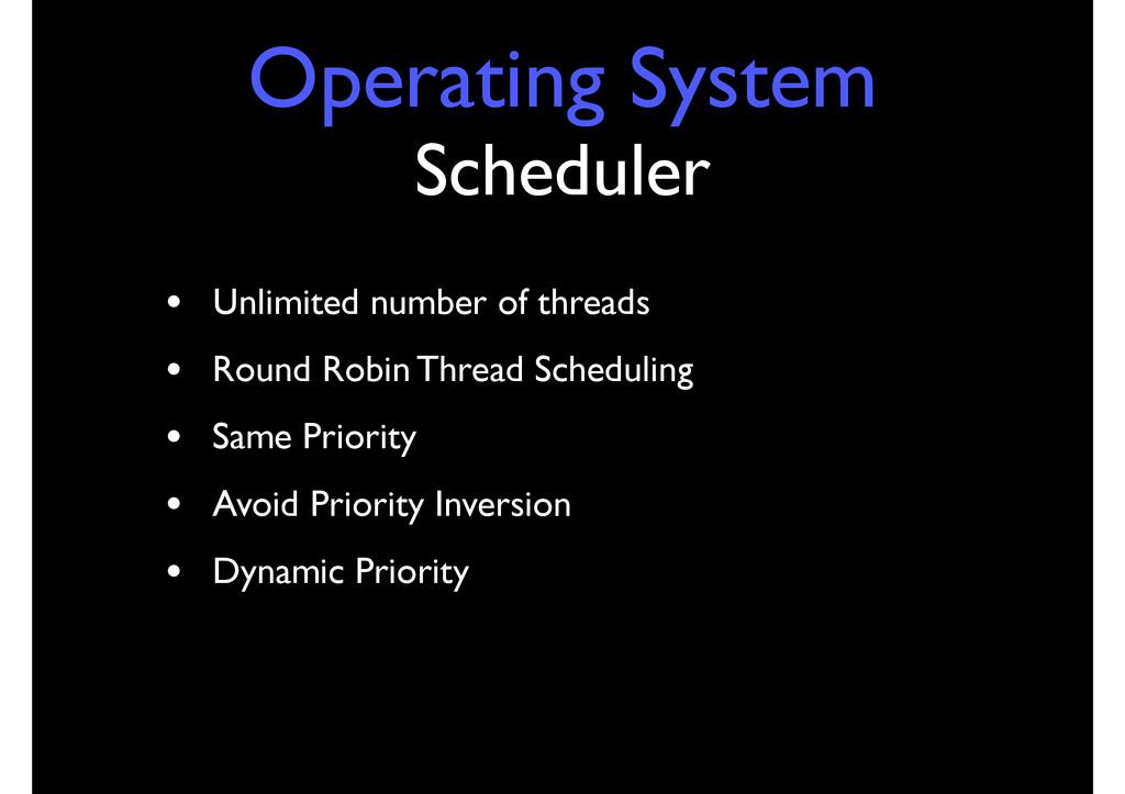 Operating System Scheduler • Unlimited number o...