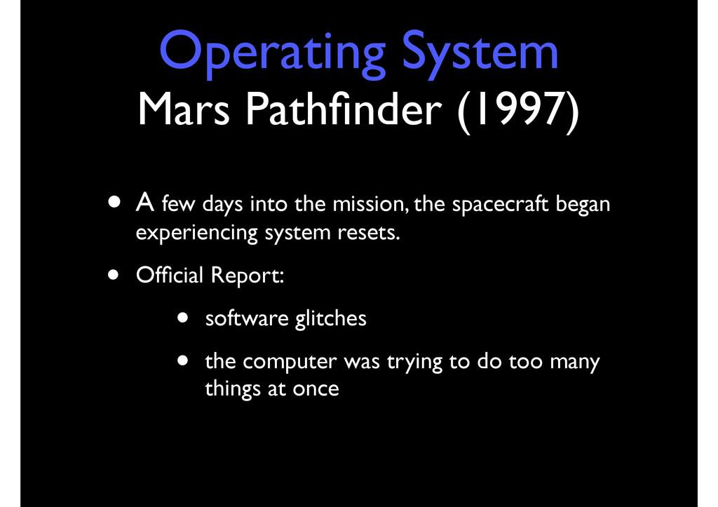 Operating System Mars Pathfinder (1997) • A few ...