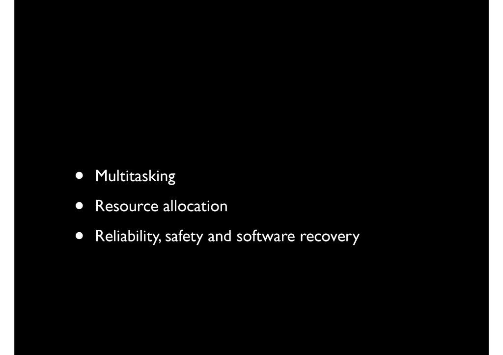 • Multitasking • Resource allocation • Reliabil...