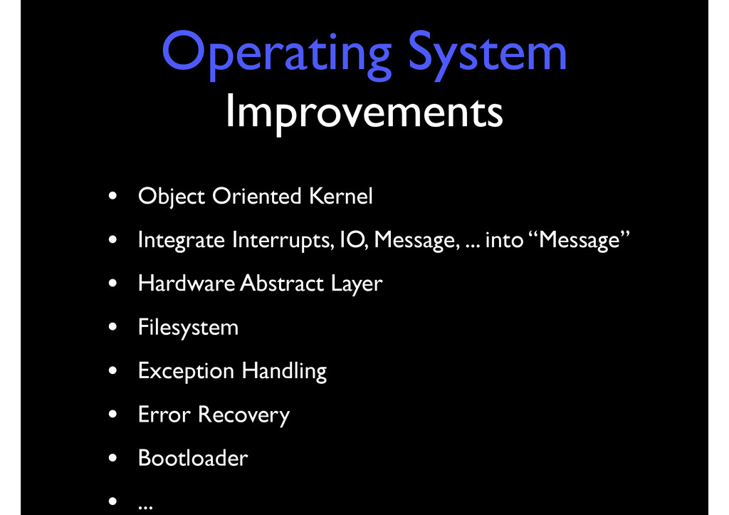 Operating System Improvements • Object Oriented...