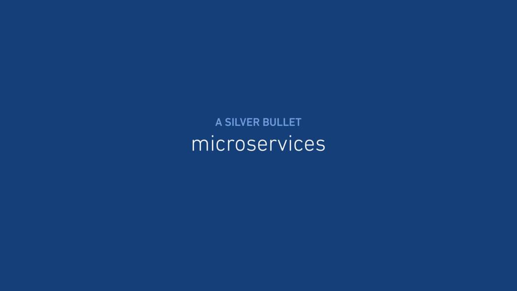 microservices A SILVER BULLET