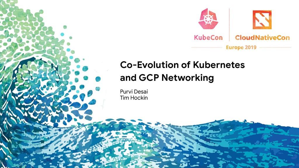 Purvi Desai Tim Hockin Co-Evolution of Kubernet...