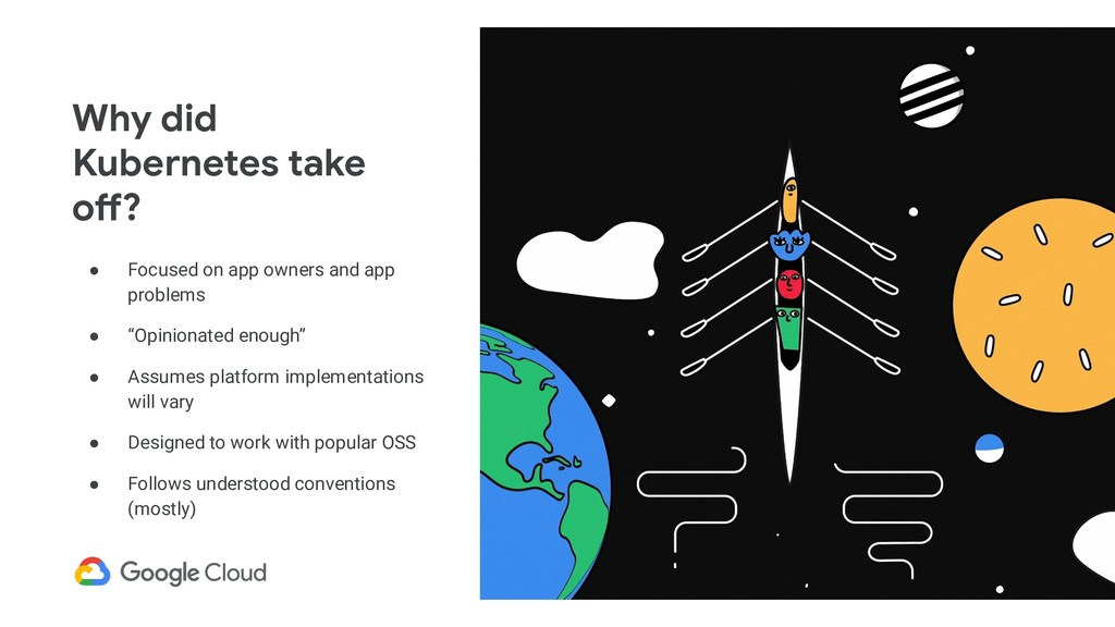 Why did Kubernetes take off? ● Focused on app o...