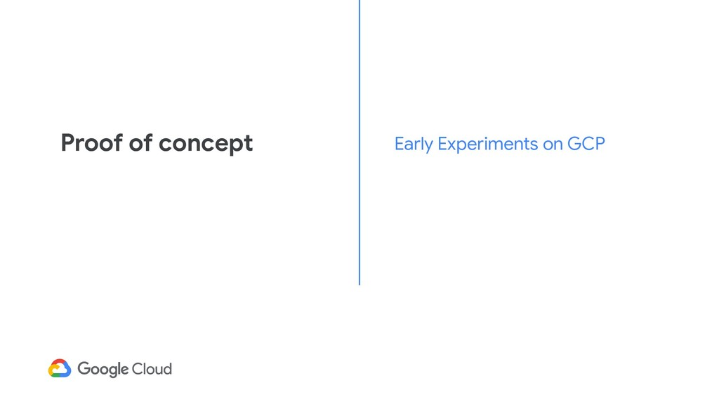 Proof of concept Early Experiments on GCP
