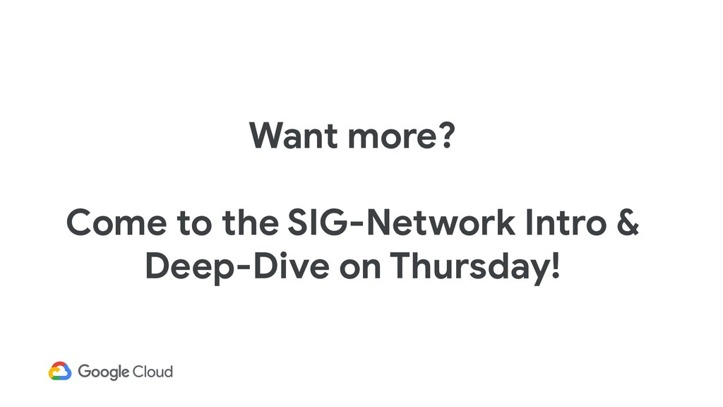 Want more? Come to the SIG-Network Intro & Deep...