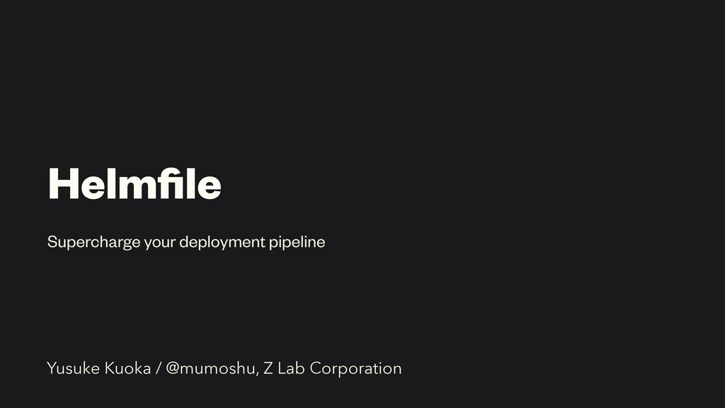 Helmfile Supercharge your deployment pipeline Yu...