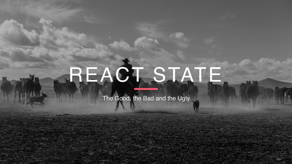 REACT STATE The Good, the Bad and the Ugly