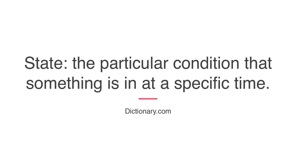 State: the particular condition that something ...