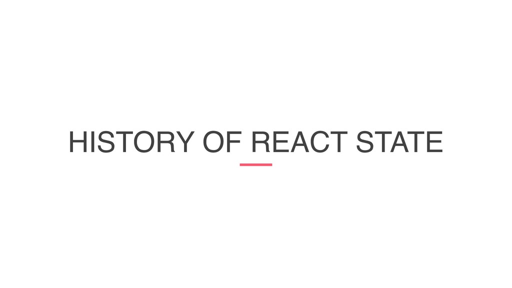 HISTORY OF REACT STATE