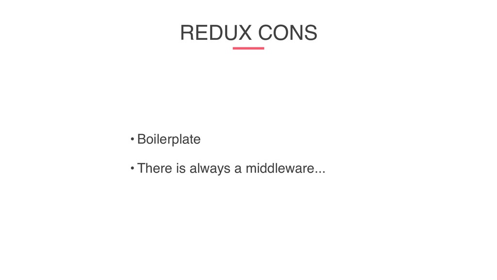 REDUX CONS • Boilerplate • There is always a mi...