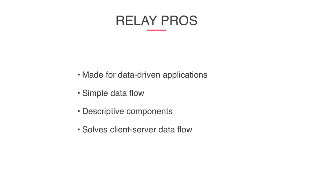 RELAY PROS • Made for data-driven applications ...