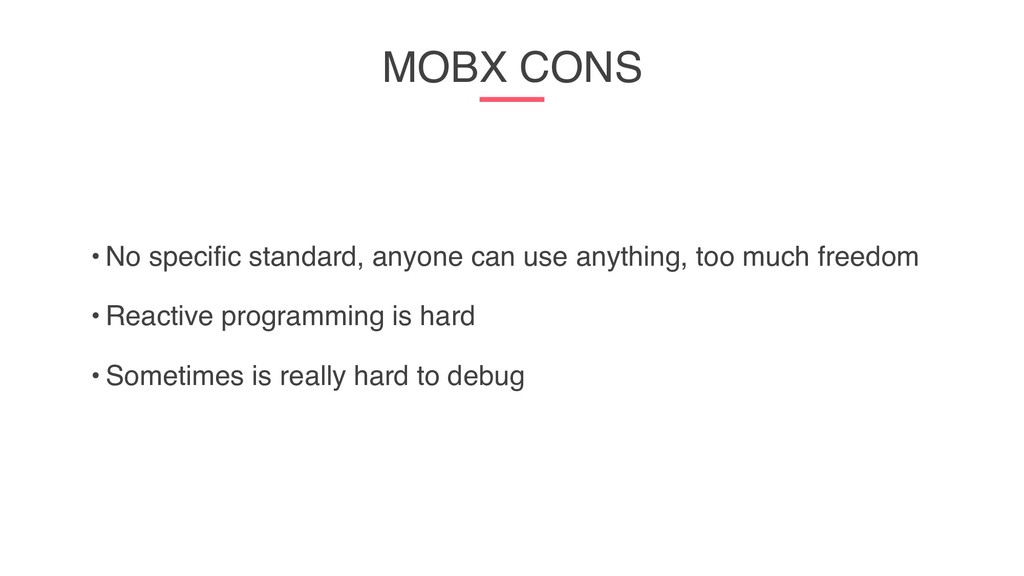 MOBX CONS • No specific standard, anyone can us...