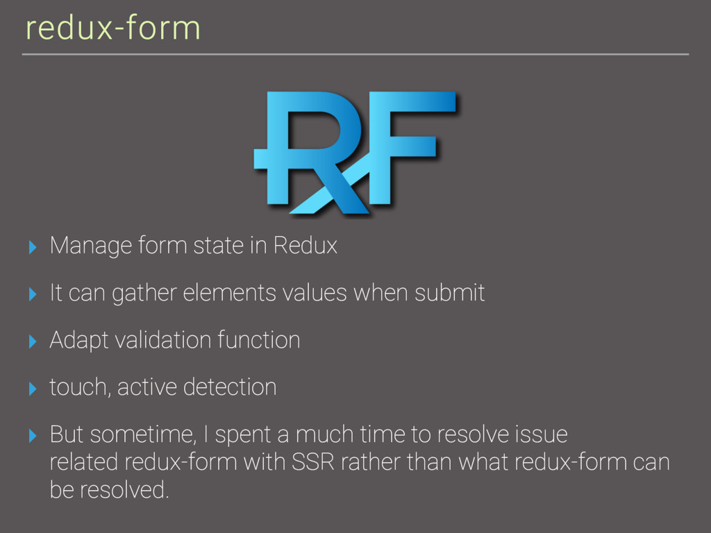 redux-form ▸ Manage form state in Redux ▸ It ca...