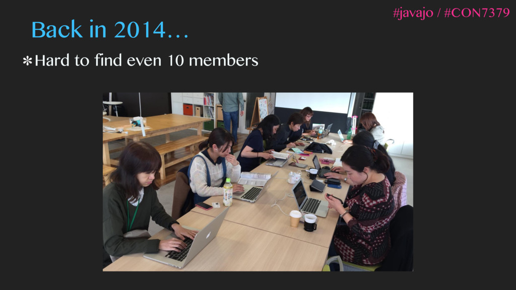 Back in 2014… Hard to find even 10 members #jav...