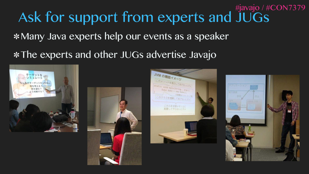 Ask for support from experts and JUGs Many Java...