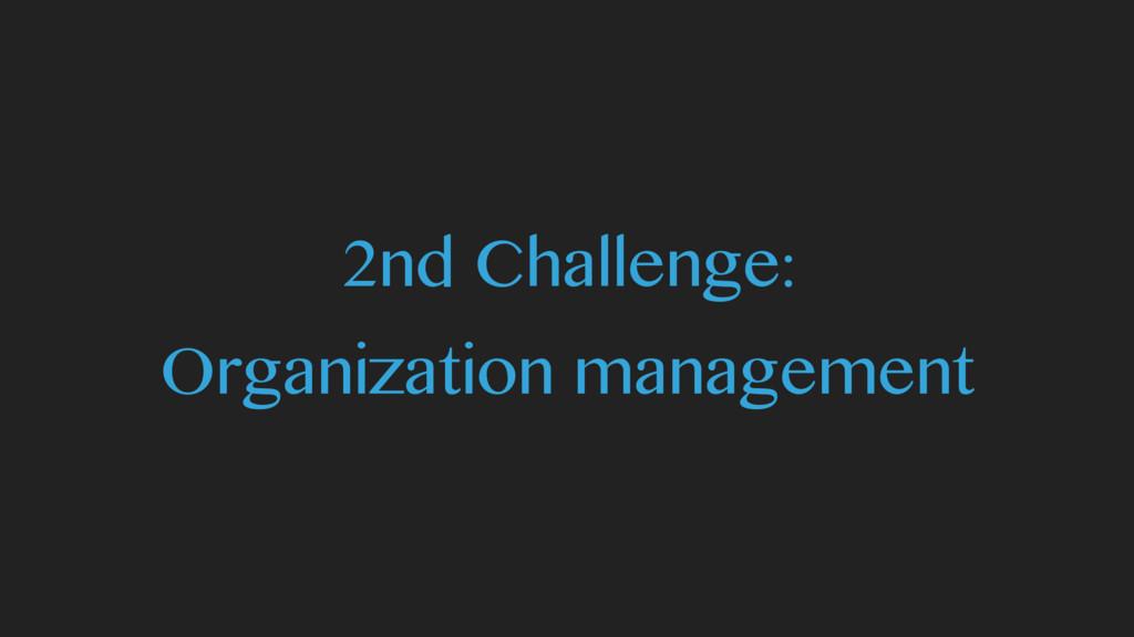 2nd Challenge: Organization management