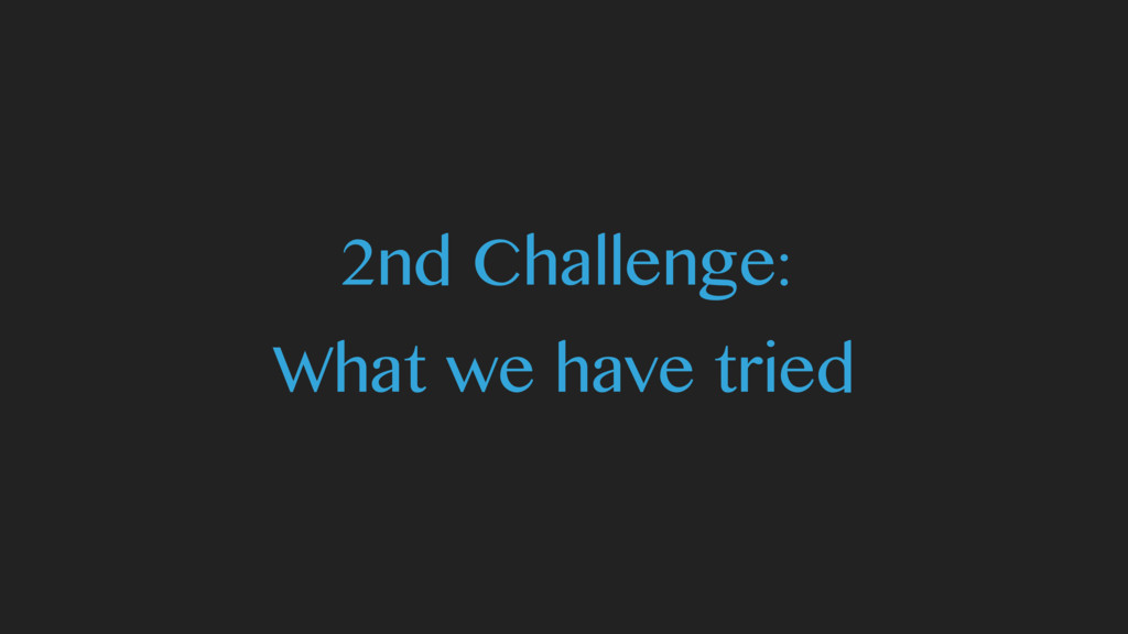 2nd Challenge: What we have tried