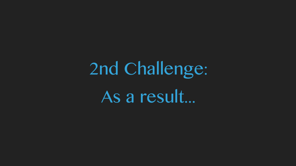 2nd Challenge: As a result...