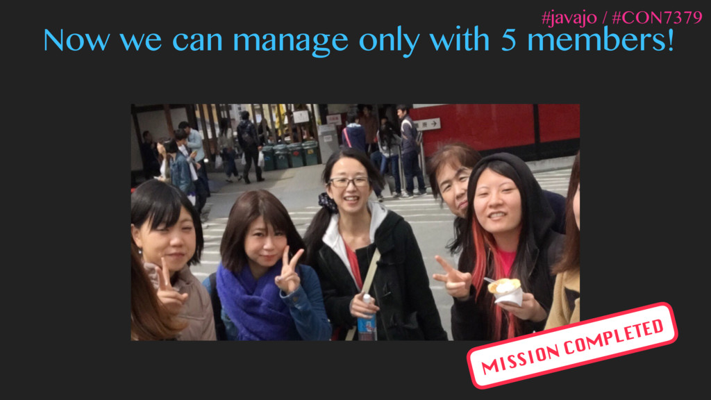 Now we can manage only with 5 members! MISSION ...