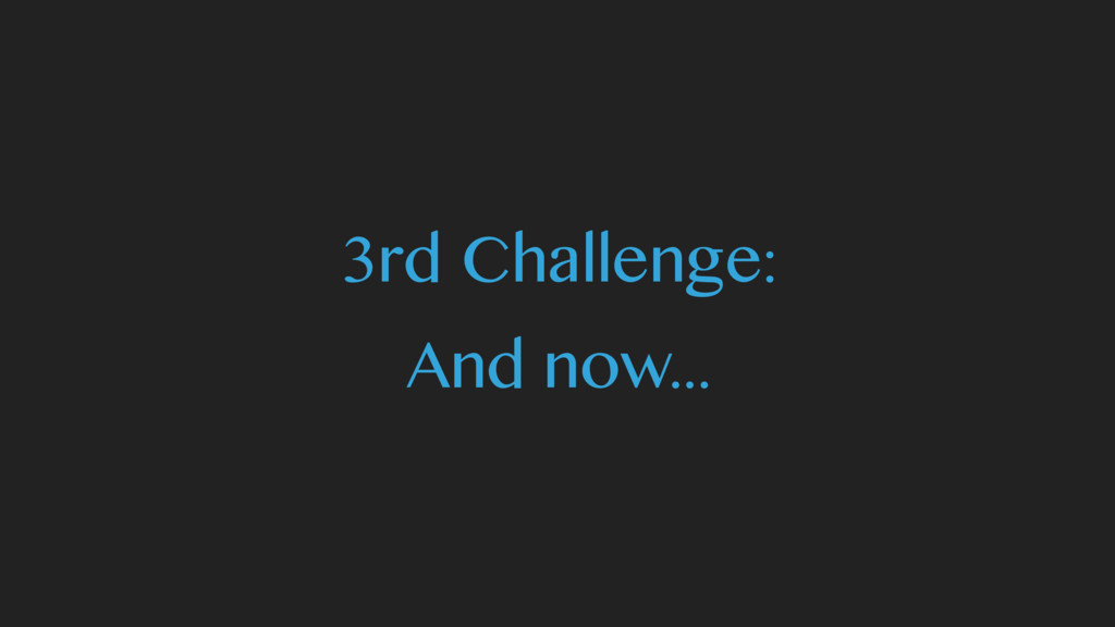 3rd Challenge: And now...