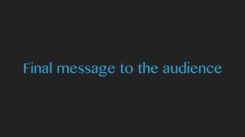 Final message to the audience
