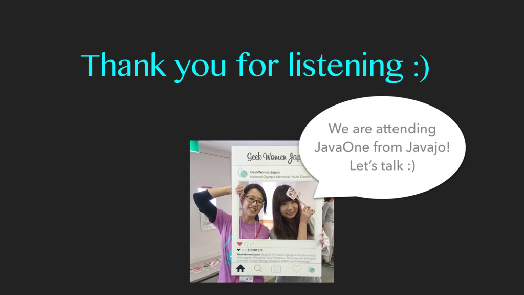 Thank you for listening :) We are attending Jav...