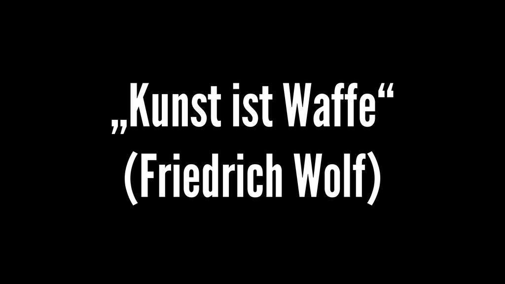 """""""Kunst ist Waffe"""" (Friedrich Wolf)"""