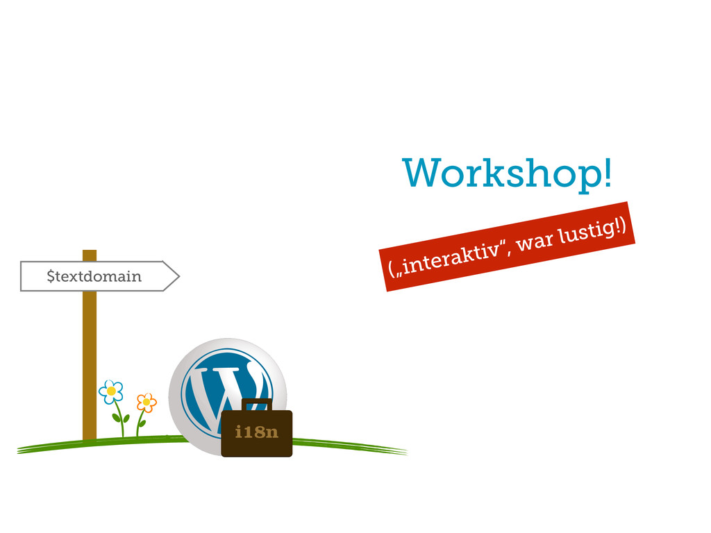 "Workshop! $textdomain (""interaktiv"", war lustig..."